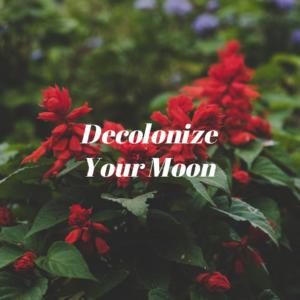 Decolonize Your Moon